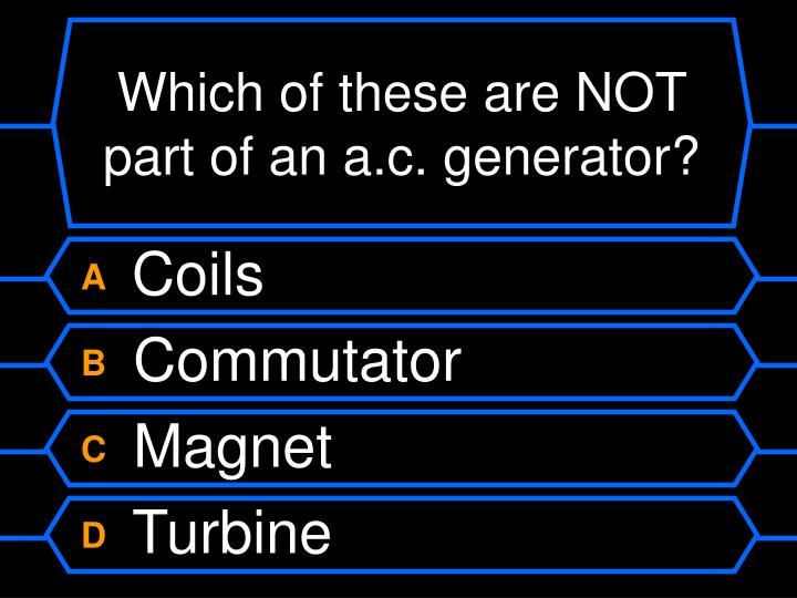 Which of these are NOT part of an a.c. generator?