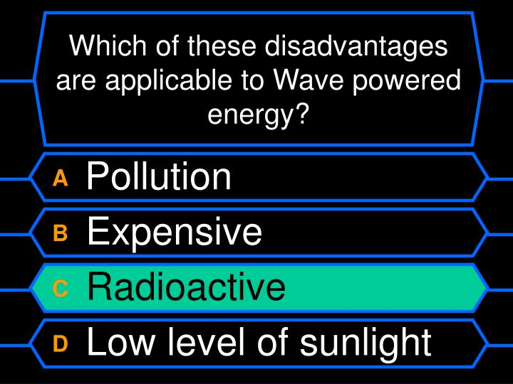 Which of these disadvantages are applicable to Wave powered energy?