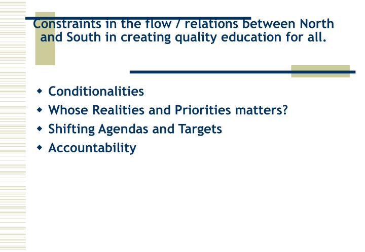 Constraints in the flow / relations between North and South in creating quality education for all