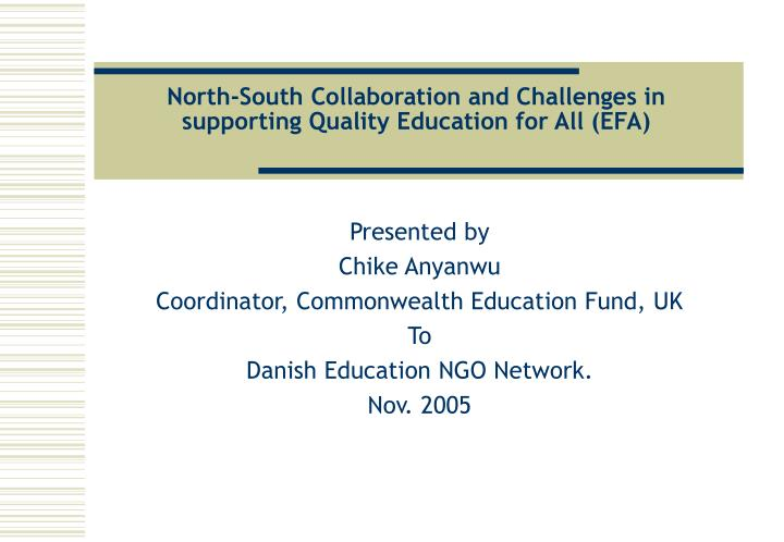 North south collaboration and challenges in supporting quality education for all efa