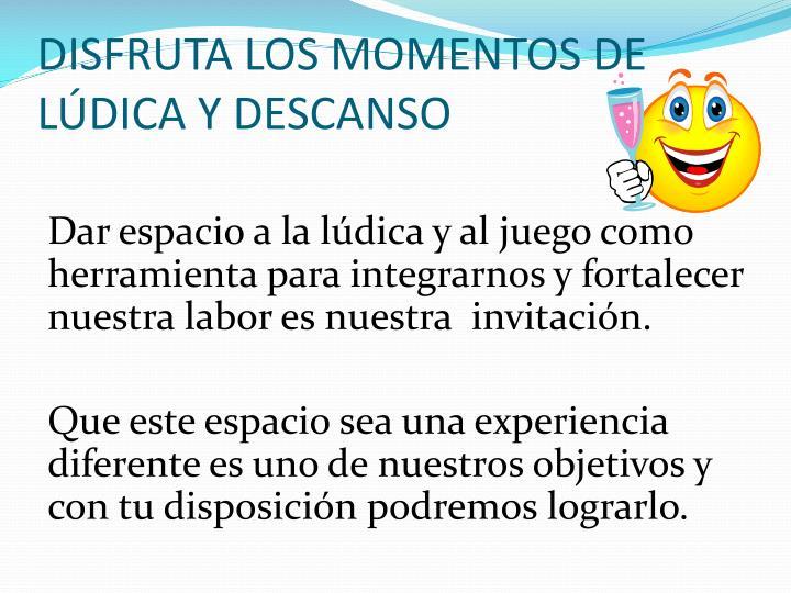 DISFRUTA LOS MOMENTOS DE LÚDICA Y DESCANSO