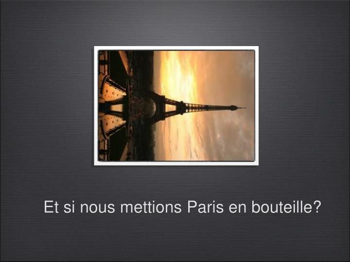Et si nous mettions Paris en bouteille?