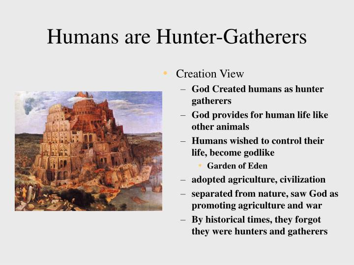 Humans are Hunter-Gatherers