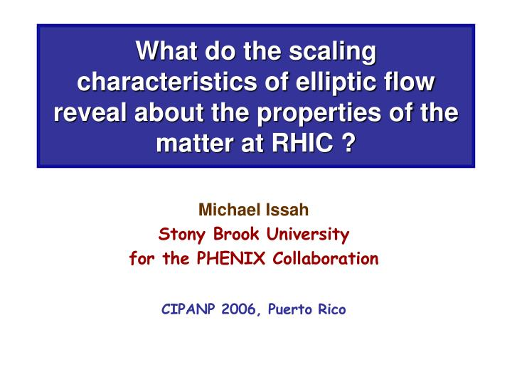 What do the scaling characteristics of elliptic flow reveal about the properties of the matter at RH...