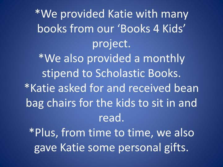 *We provided Katie with many books from our 'Books 4 Kids' project.