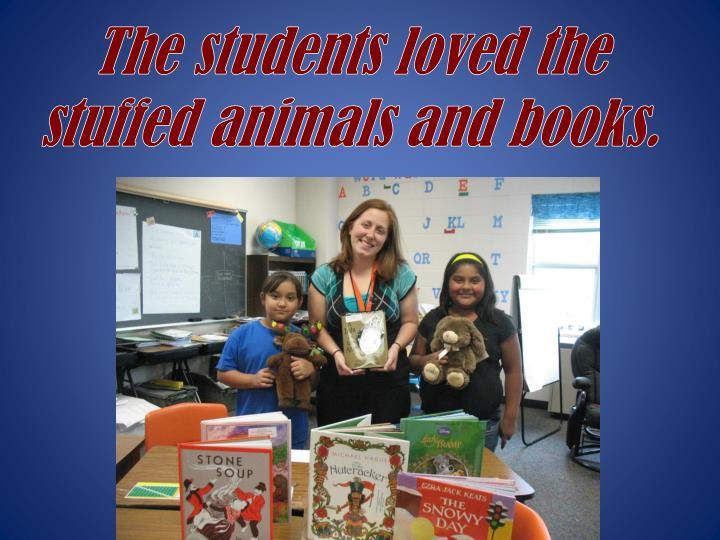 The students loved the stuffed animals and books.