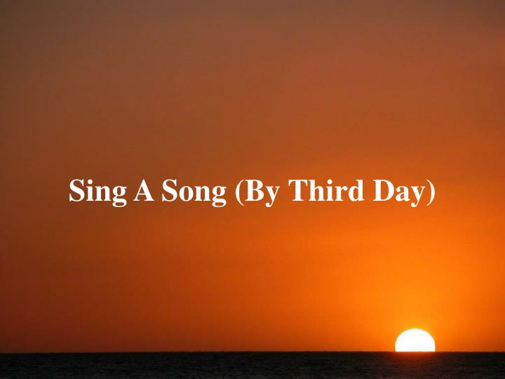 Sing A Song (By Third Day)