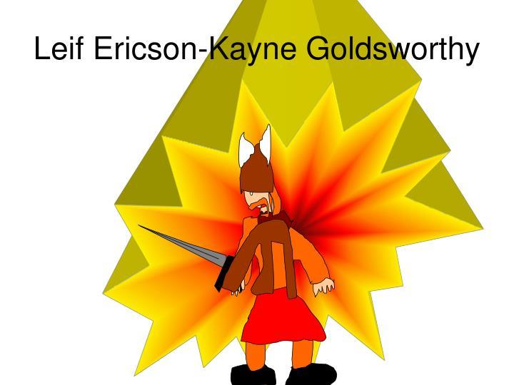 Leif Ericson-Kayne Goldsworthy