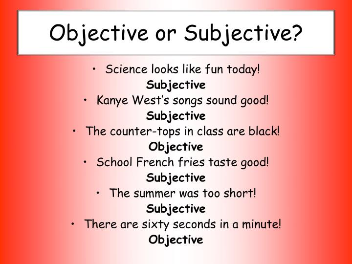 explain how objectives vs subjective varies