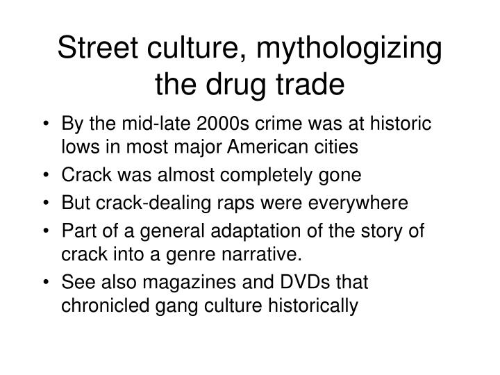 Street culture, mythologizing the drug trade