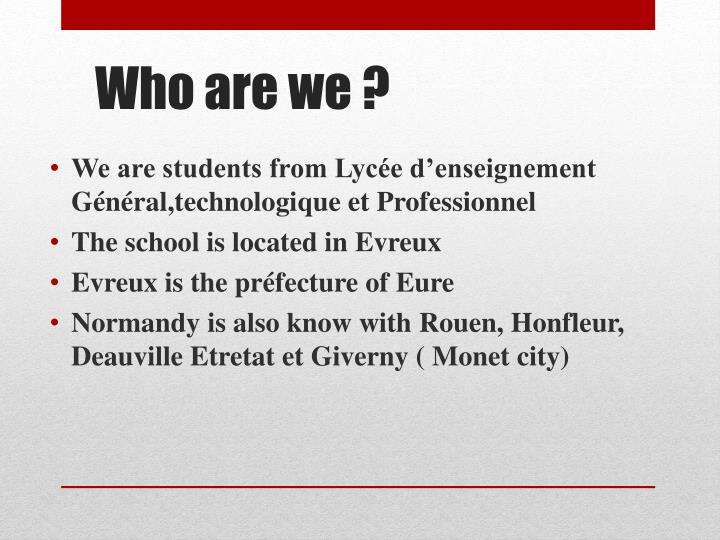 We are students from Lycée d'enseignement Général,technologique et Professionnel