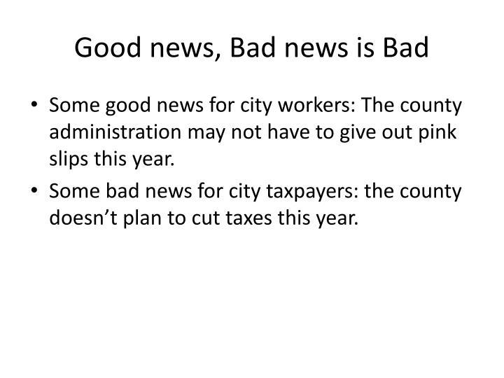 Good news, Bad news is Bad