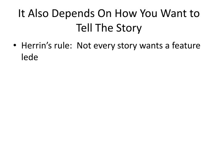 It Also Depends On How You Want to Tell The Story
