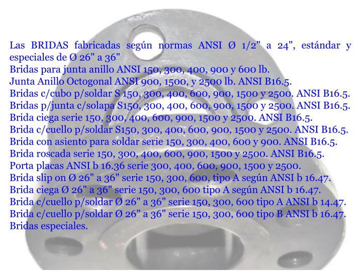 """Las BRIDAS fabricadas según normas ANSI Ø 1/2"""" a 24"""", estándar y especiales de Ø 26"""" a 36"""""""