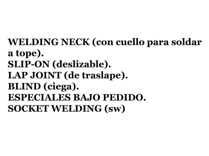 WELDING NECK (con cuello para soldar a tope).