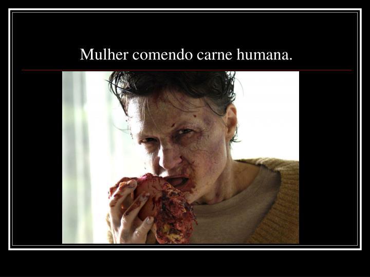 Mulher comendo carne humana.