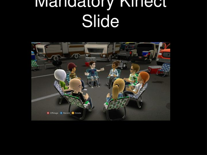 Mandatory Kinect Slide