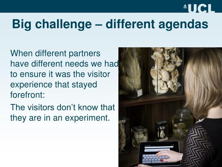 Big challenge – different agendas