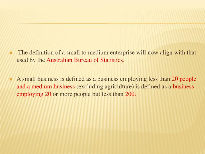 The definition of a small to medium enterprise will now align with that used by the