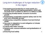 long term challenges of hunger reduction in the region