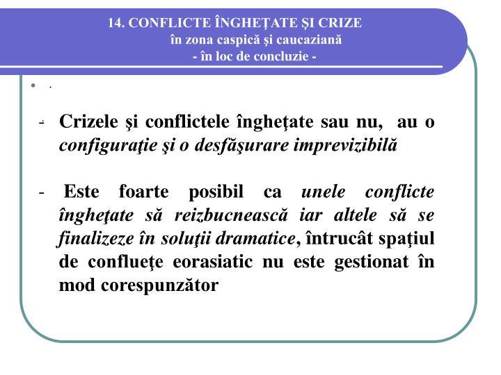 14. CONFLICTE ÎNGHEŢATE ŞI CRIZE