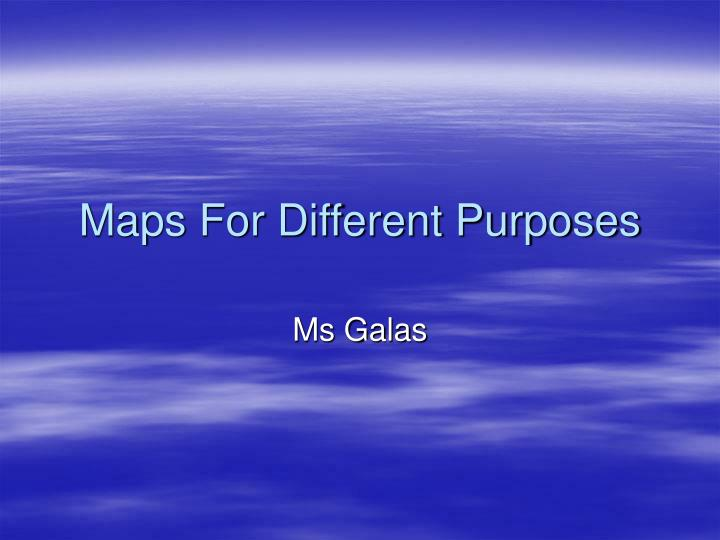 Maps for different purposes