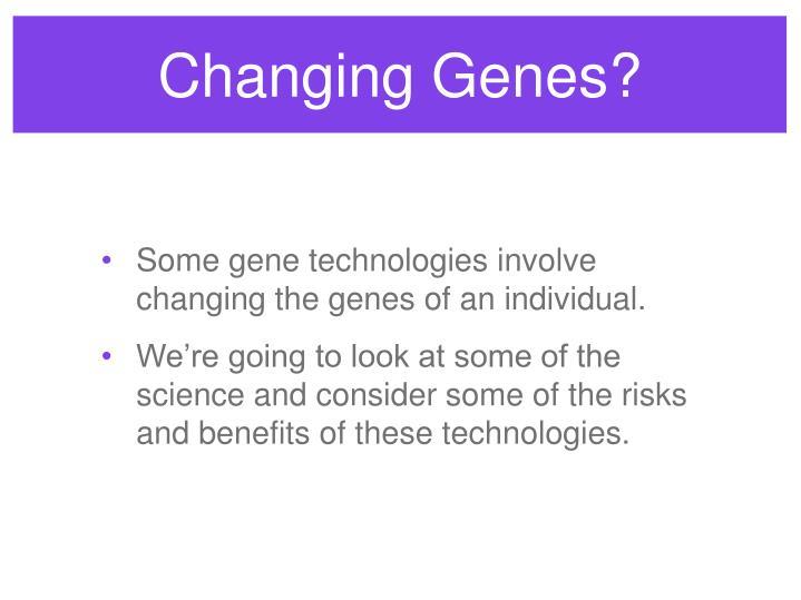 Changing Genes?