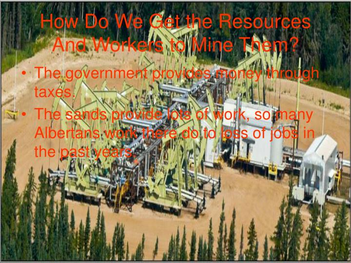 How Do We Get the Resources And Workers to Mine Them?