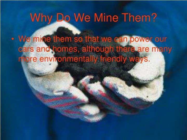 Why Do We Mine Them?