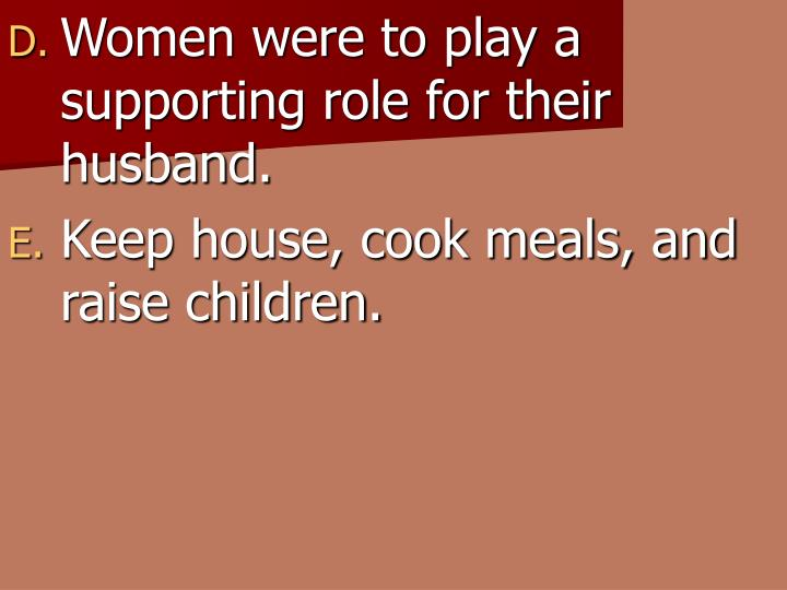 Women were to play a supporting role for their husband.