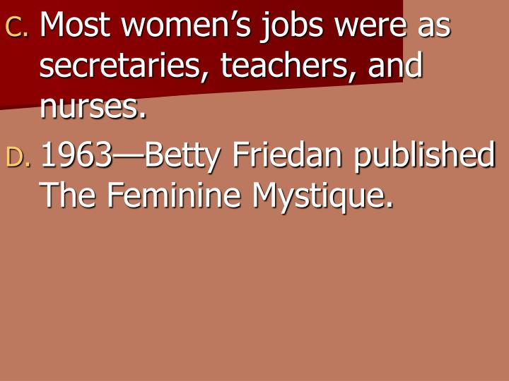 Most women's jobs were as secretaries, teachers, and nurses.