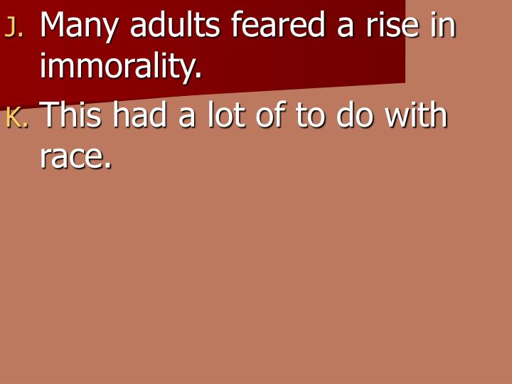 Many adults feared a rise in immorality.