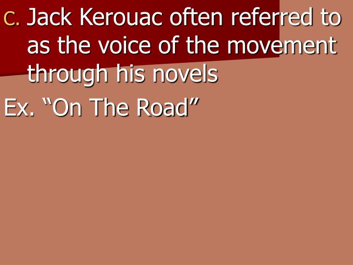 Jack Kerouac often referred to as the voice of the movement through his novels