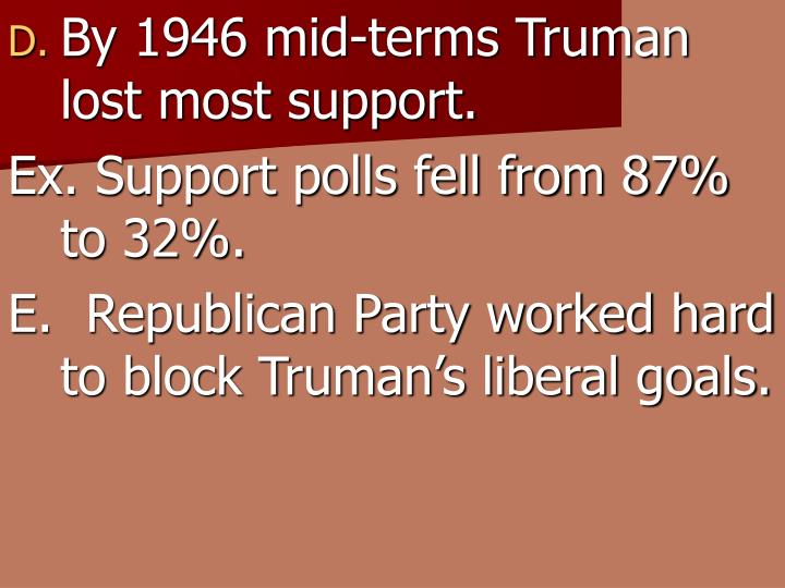 By 1946 mid-terms Truman lost most support.