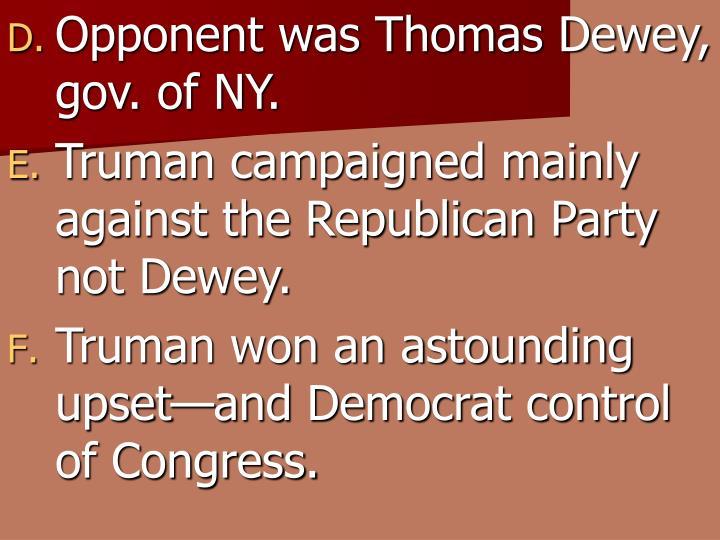 Opponent was Thomas Dewey, gov. of NY.