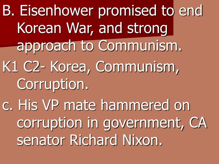 B. Eisenhower promised to end Korean War, and strong approach to Communism.