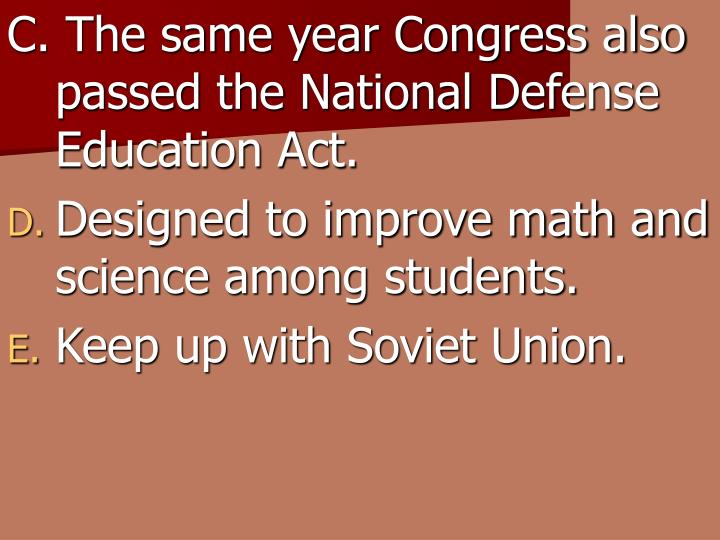 C. The same year Congress also passed the National Defense Education Act.