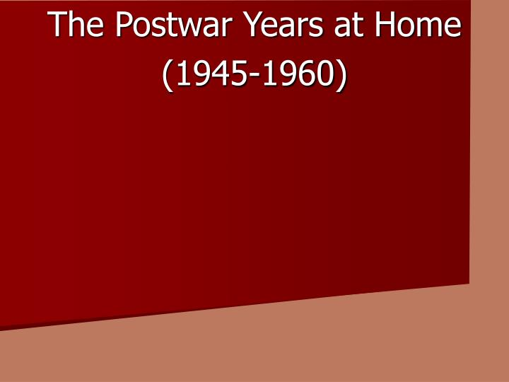 The postwar years at home 1945 1960