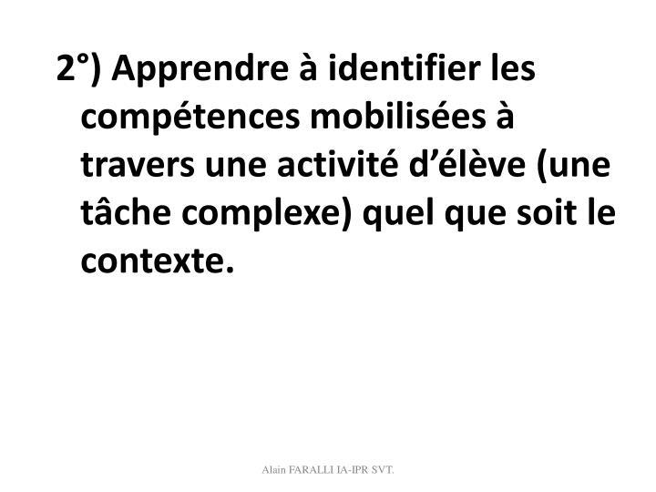 2°) Apprendre à identifier les compétences mobilisées à travers une activité d'élève (une tâche complexe) quel que soit le contexte.