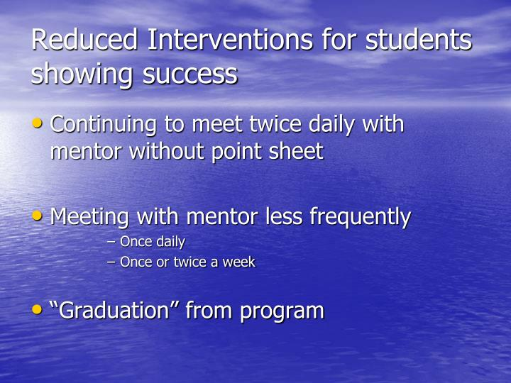 Reduced Interventions for students showing success
