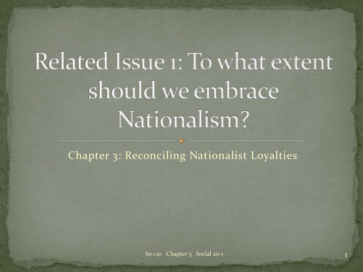 Related issue 1 to what extent should we embrace nationalism