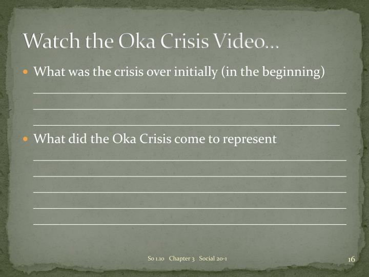 Watch the Oka Crisis Video…