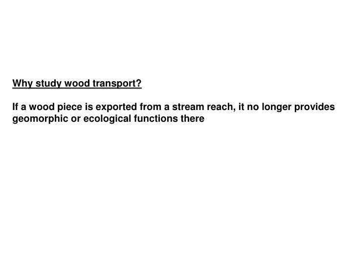 Why study wood transport?