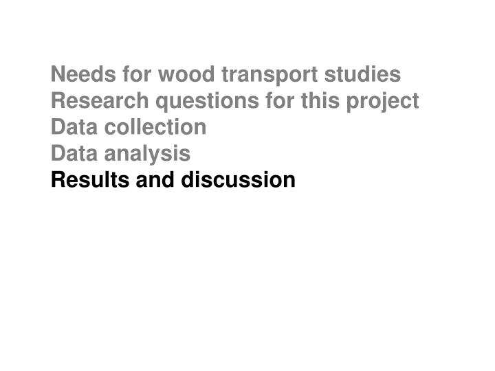 Needs for wood transport studies