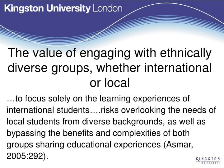The value of engaging with ethnically diverse groups, whether international or local