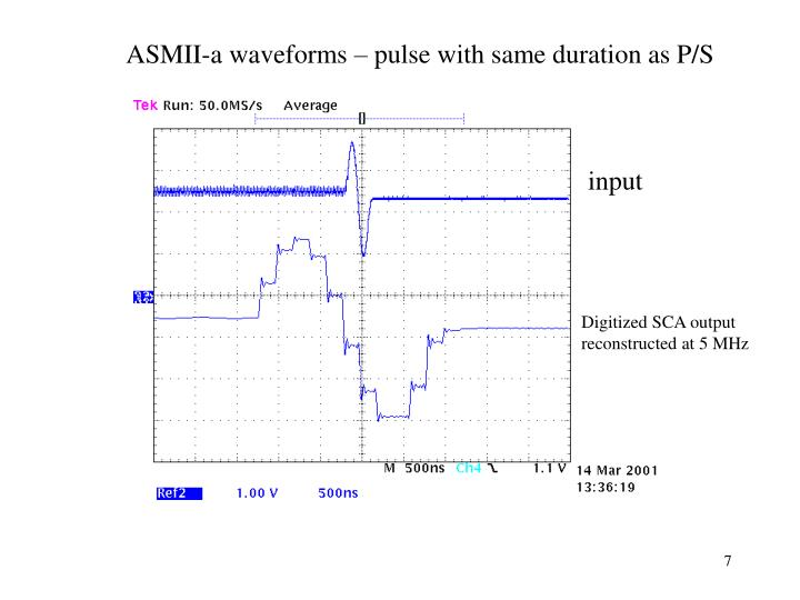 ASMII-a waveforms – pulse with same duration as P/S