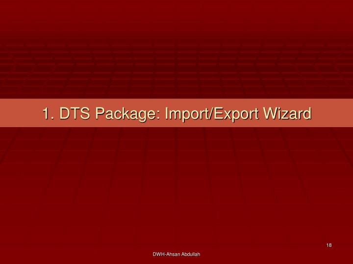 1. DTS Package: Import/Export Wizard