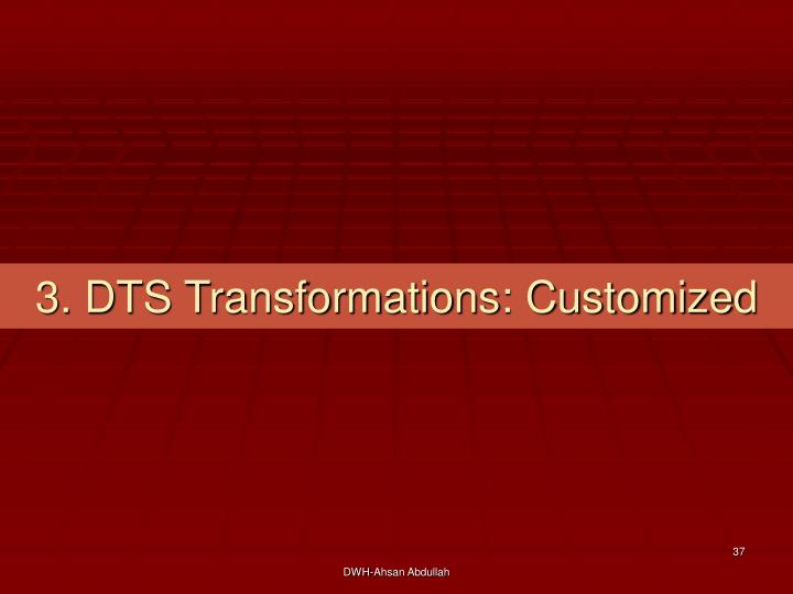 3. DTS Transformations: Customized