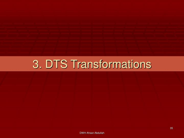 3. DTS Transformations