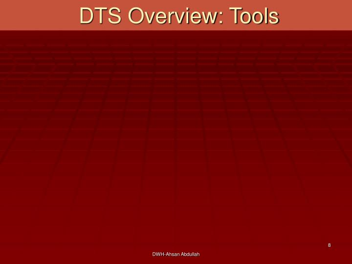 DTS Overview: Tools